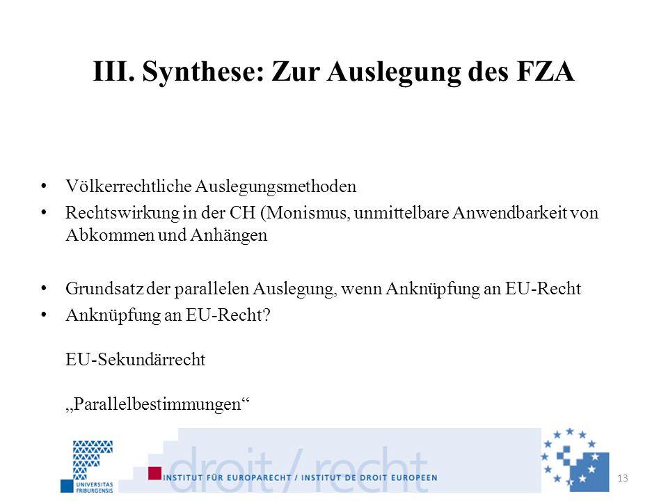 III. Synthese: Zur Auslegung des FZA Völkerrechtliche Auslegungsmethoden Rechtswirkung in der CH (Monismus, unmittelbare Anwendbarkeit von Abkommen un
