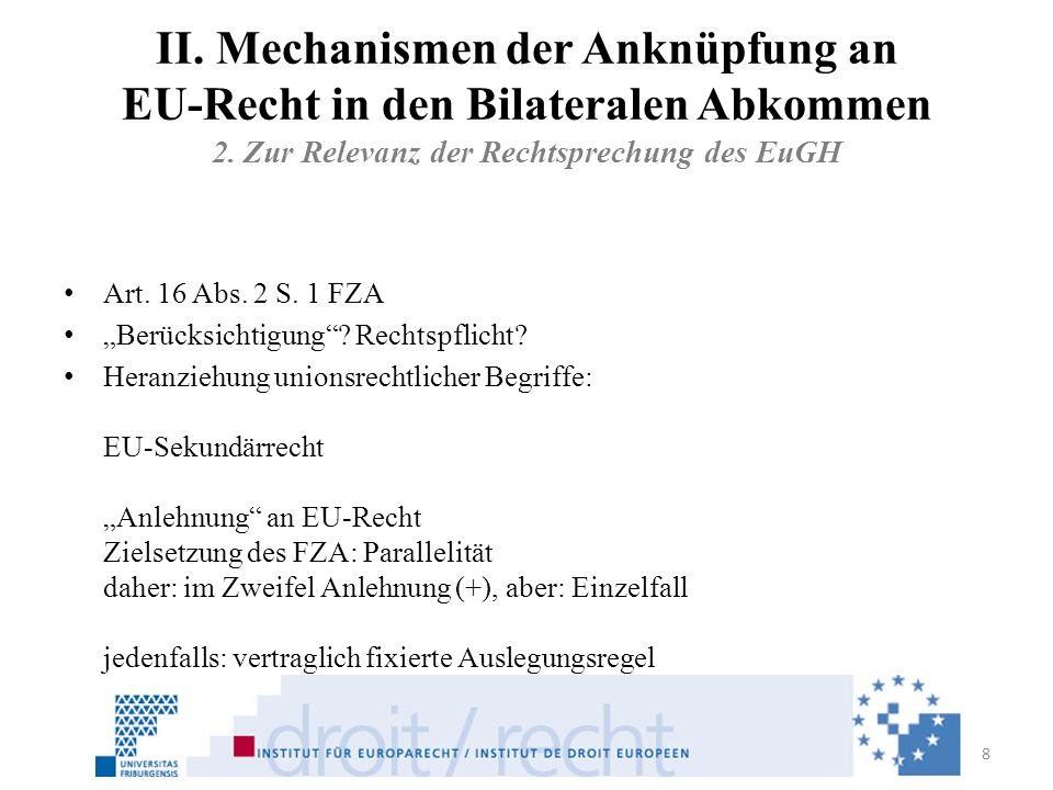 II. Mechanismen der Anknüpfung an EU-Recht in den Bilateralen Abkommen 2. Zur Relevanz der Rechtsprechung des EuGH Art. 16 Abs. 2 S. 1 FZA Berücksicht