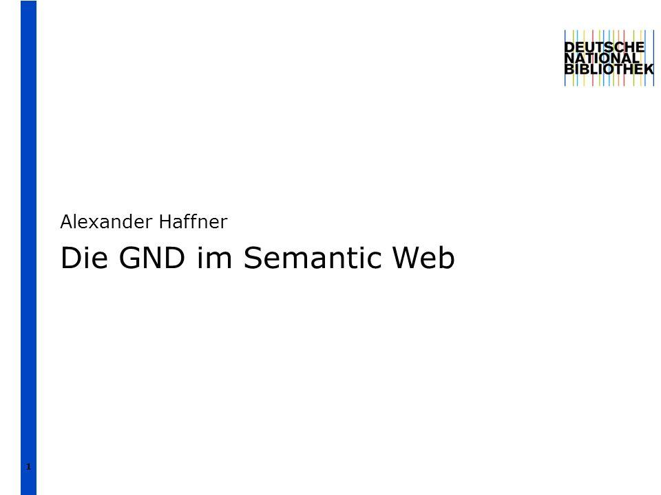 1 Alexander Haffner Die GND im Semantic Web