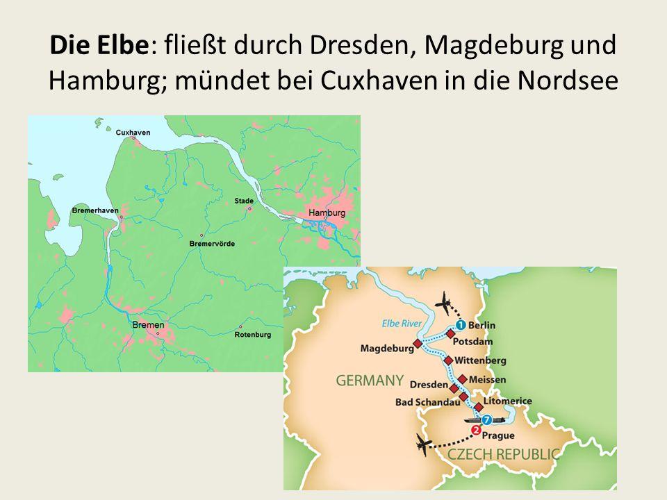 Die Elbe: fließt durch Dresden, Magdeburg und Hamburg; mündet bei Cuxhaven in die Nordsee