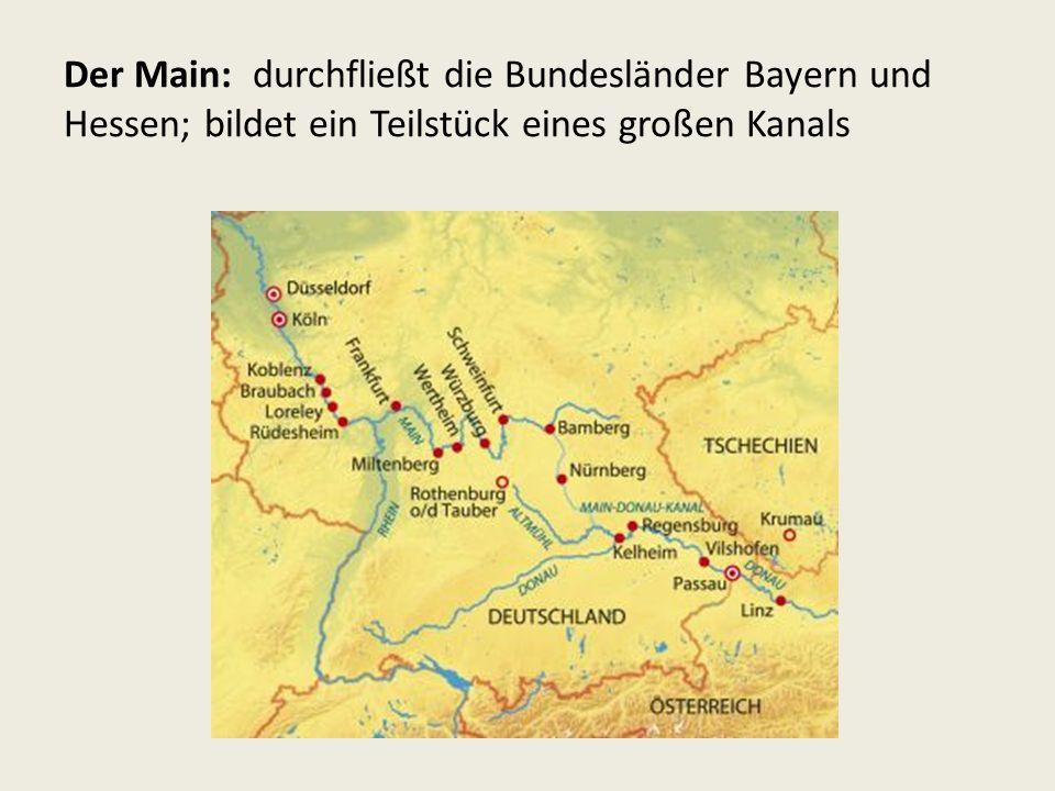 Der Main: durchfließt die Bundesländer Bayern und Hessen; bildet ein Teilstück eines großen Kanals