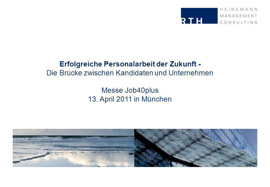 Erfolgreiche Personalarbeit der Zukunft - Die Brücke zwischen Kandidaten und Unternehmen Messe Job40plus 13.