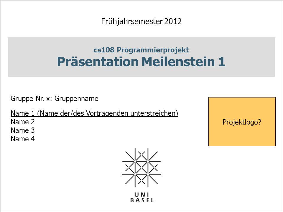 cs108 Programmierprojekt Präsentation Meilenstein 1 Frühjahrsemester 2012 Gruppe Nr.