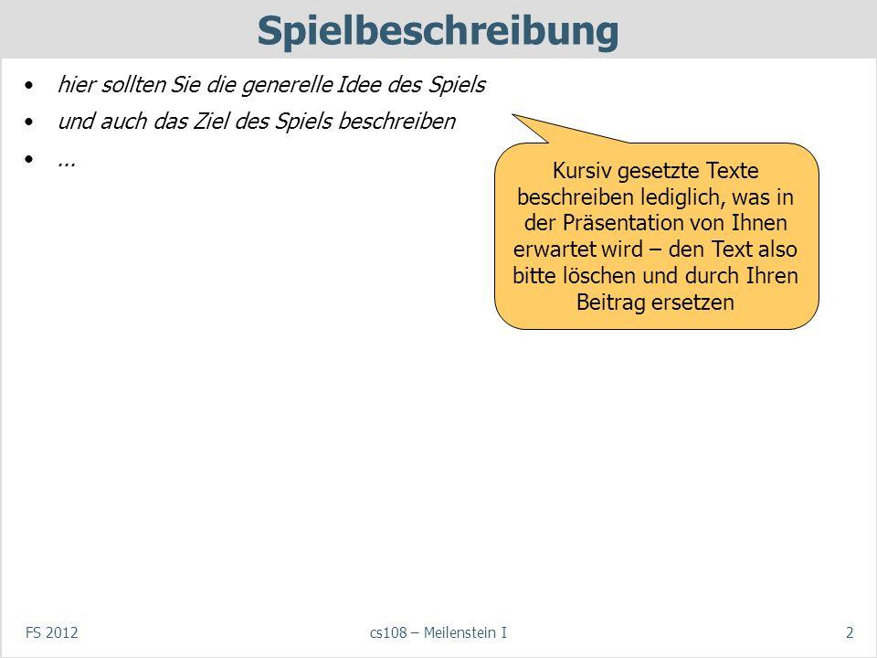 FS 2012cs108 – Meilenstein I3 Spielregeln Mehr Details zu den Regeln des Spiels (falls nötig)...
