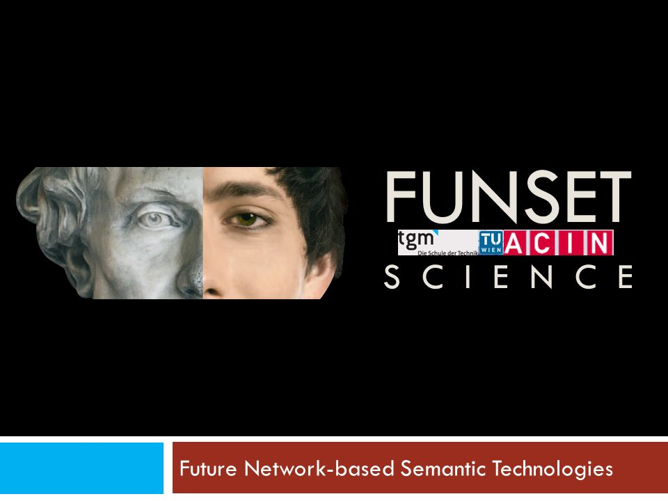 FUNSET S C I E N C E Future Network-based Semantic Technologies