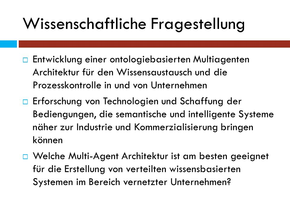Die Teilprojekte Semantic Negotiation Agents SNA Agents &Ontologies for Process Engineering SIMASME Artificial Intelligence in Warehouse Systems WareLoXX Mapping / Merging of Ontologies h3lios Knowledge Intensive Multi-Agents for Bottleing Plants Bottlesoft Artificial Intelligence for Pipe-Systems LiStoSys