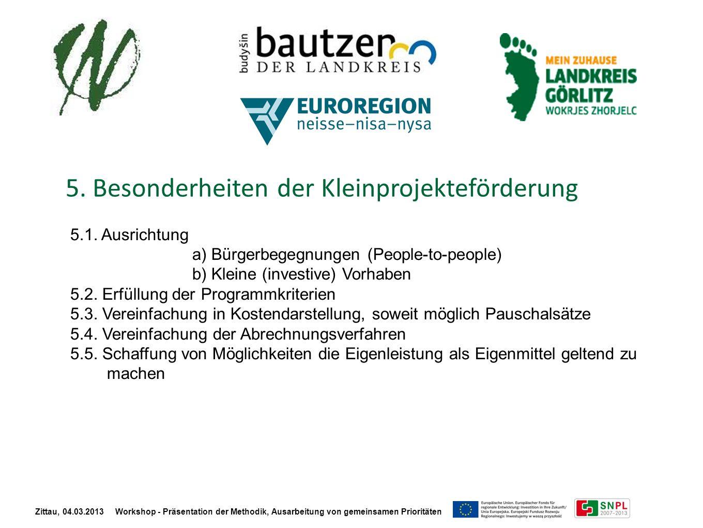 5. Besonderheiten der Kleinprojekteförderung Zittau, 04.03.2013 Workshop - Präsentation der Methodik, Ausarbeitung von gemeinsamen Prioritäten 5.1. Au