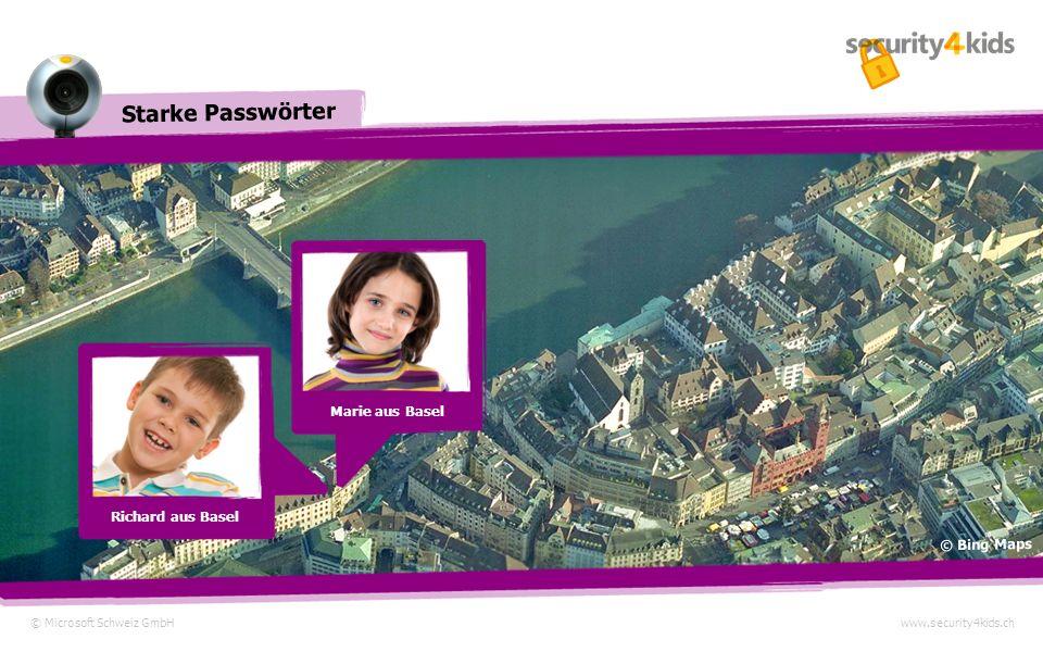 © Microsoft Schweiz GmbHwww.security4kids.ch Starke Passwörter Richard aus Basel Marie aus Basel © Bing Maps