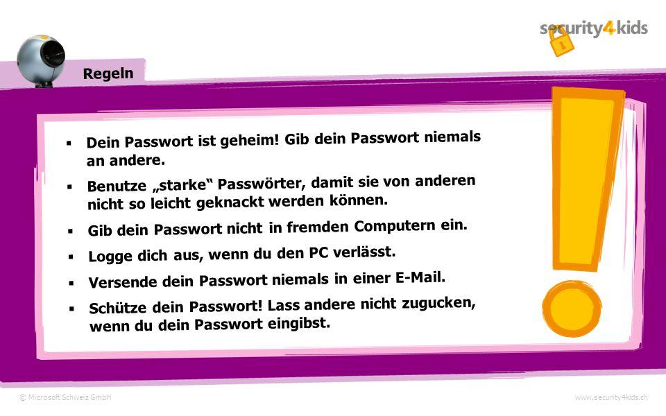 Regeln © Microsoft Schweiz GmbHwww.security4kids.ch Dein Passwort ist geheim.