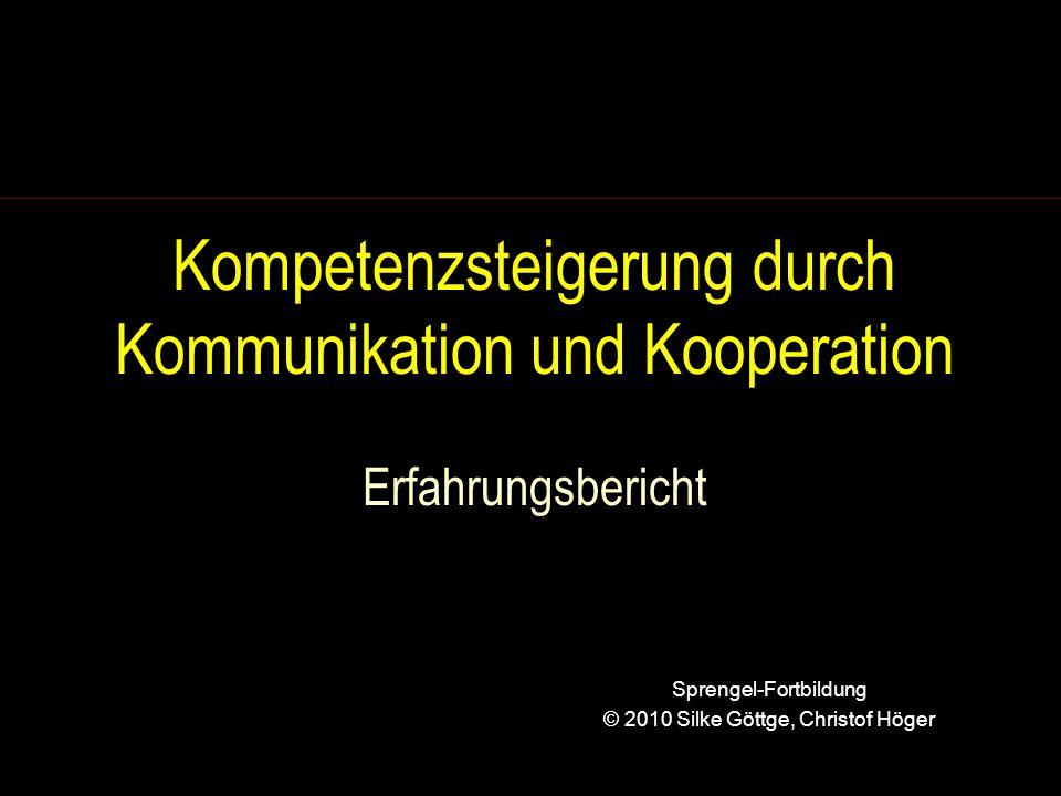 Kompetenzsteigerung durch Kommunikation und Kooperation Erfahrungsbericht Sprengel-Fortbildung © 2010 Silke Göttge, Christof Höger