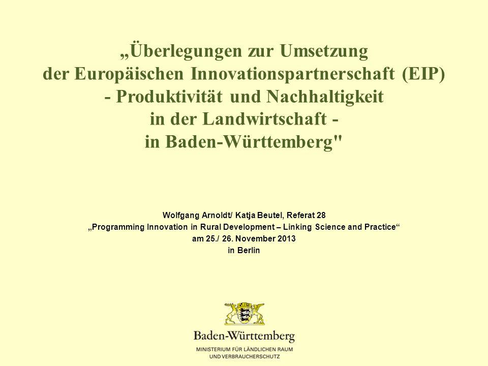Überlegungen zur Umsetzung der Europäischen Innovationspartnerschaft (EIP) - Produktivität und Nachhaltigkeit in der Landwirtschaft - in Baden-Württem