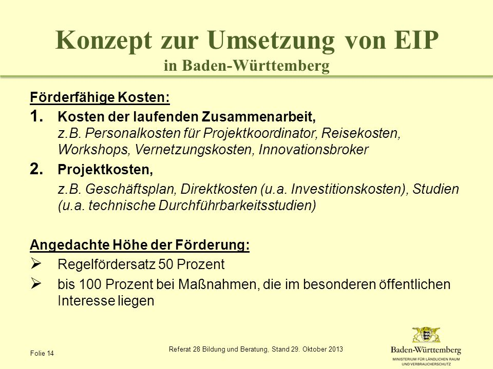 Konzept zur Umsetzung von EIP in Baden-Württemberg Förderfähige Kosten: 1. Kosten der laufenden Zusammenarbeit, z.B. Personalkosten für Projektkoordin