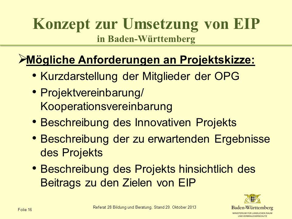 Konzept zur Umsetzung von EIP in Baden-Württemberg Mögliche Anforderungen an Projektskizze: Kurzdarstellung der Mitglieder der OPG Projektvereinbarung