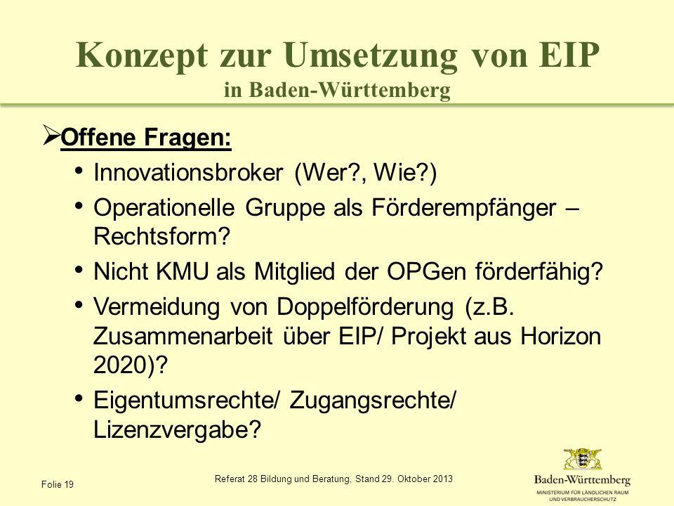 Konzept zur Umsetzung von EIP in Baden-Württemberg Offene Fragen: Innovationsbroker (Wer?, Wie?) Operationelle Gruppe als Förderempfänger – Rechtsform