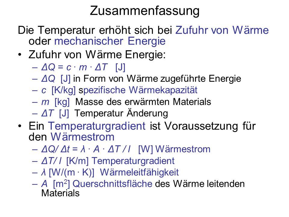 Zusammenfassung Die Temperatur erhöht sich bei Zufuhr von Wärme oder mechanischer Energie Zufuhr von Wärme Energie: –ΔQ = c · m · ΔT [J] –ΔQ [J] in Fo