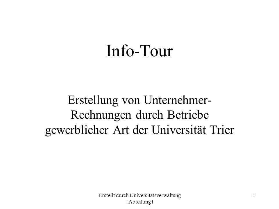 Erstellt durch Universitätsverwaltung - Abteilung I 1 Info-Tour Erstellung von Unternehmer- Rechnungen durch Betriebe gewerblicher Art der Universität