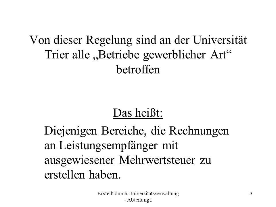 Erstellt durch Universitätsverwaltung - Abteilung I 3 Von dieser Regelung sind an der Universität Trier alle Betriebe gewerblicher Art betroffen Das h