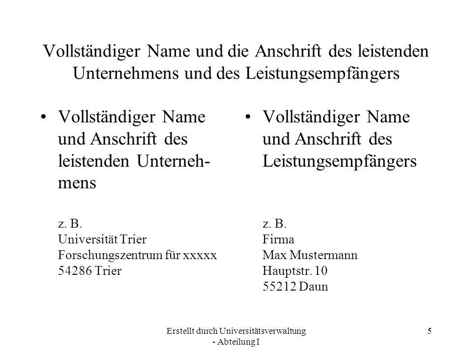 Erstellt durch Universitätsverwaltung - Abteilung I 5 Vollständiger Name und die Anschrift des leistenden Unternehmens und des Leistungsempfängers Vol