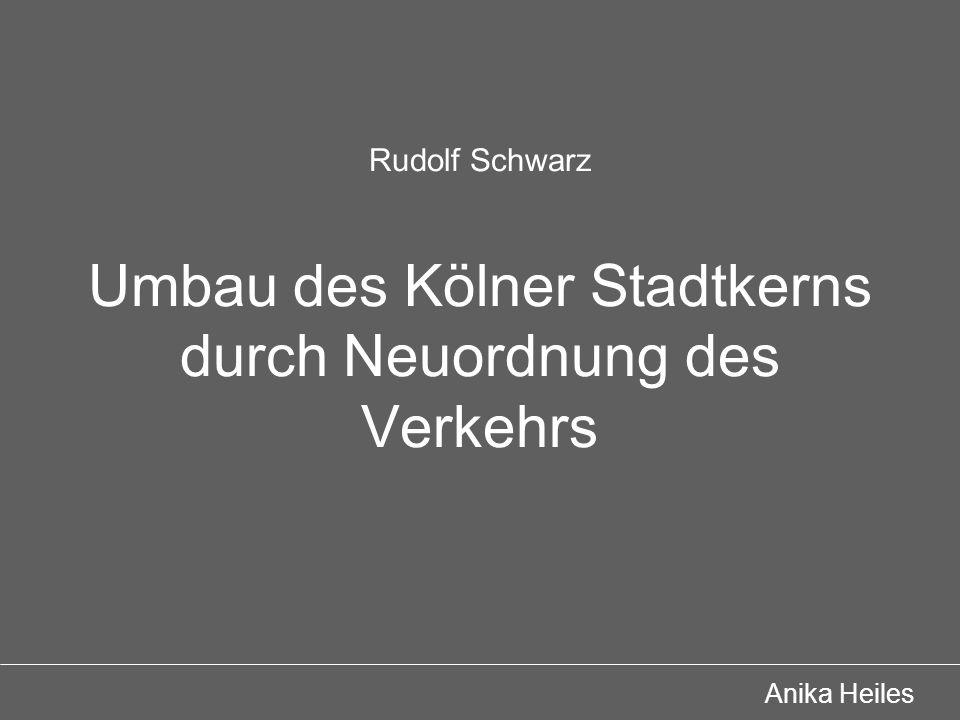 Rudolf Schwarz Umbau des Kölner Stadtkerns durch Neuordnung des Verkehrs Anika Heiles