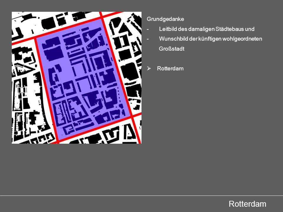 Rotterdam Grundgedanke - Leitbild des damaligen Städtebaus und - Wunschbild der künftigen wohlgeordneten Großstadt Rotterdam