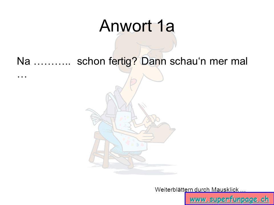 Weiterblättern durch Mausklick … www.superfunpage.ch Antwort 1b An erster Stelle.