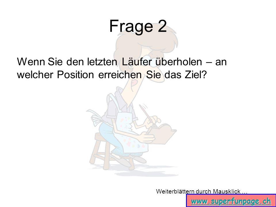 Weiterblättern durch Mausklick … www.superfunpage.ch Antwort 2a Schon einfacher, gelle? Also …
