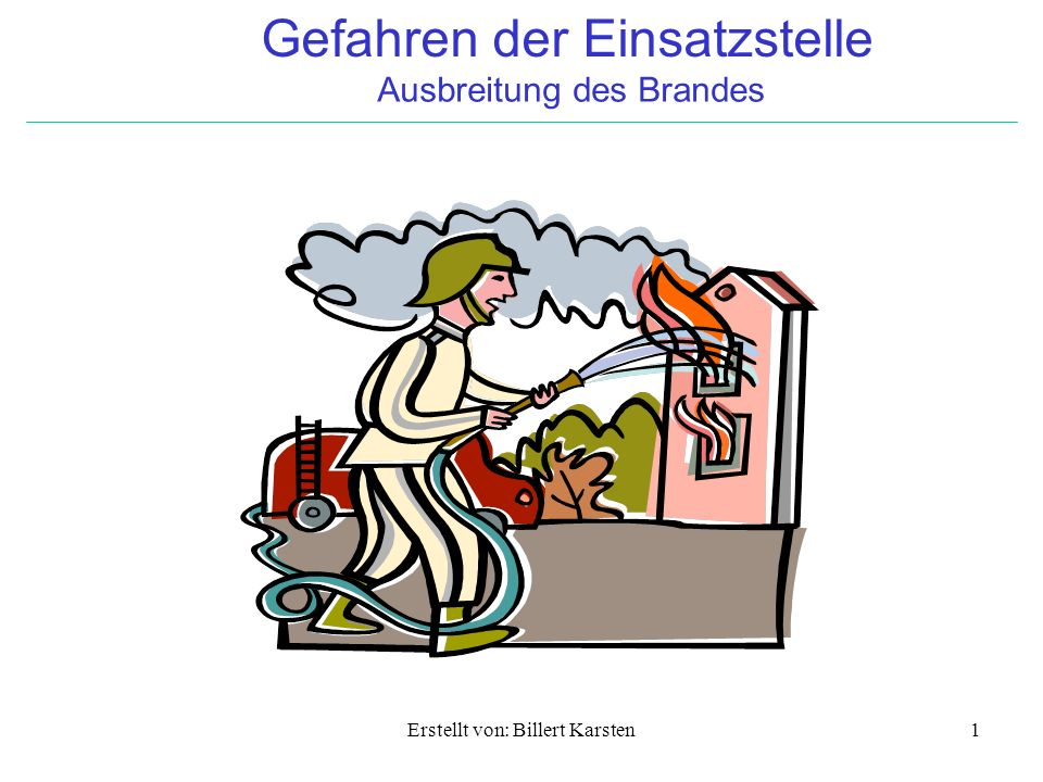 Gefahren der Einsatzstelle Ausbreitung des Brandes Erstellt von: Billert Karsten2 Unterrichtsziele Erörterung der Möglichkeiten der Ausbreitung Erkennen der Ursachen Nutzung der Schutzmöglichkeiten