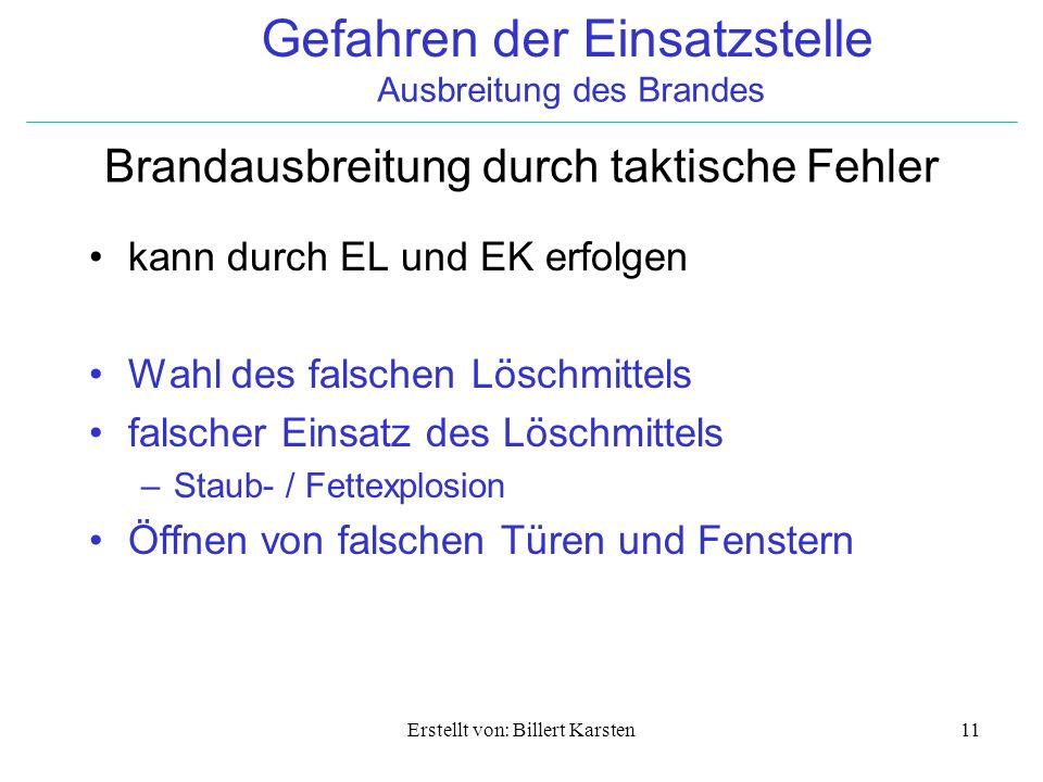 Gefahren der Einsatzstelle Ausbreitung des Brandes Erstellt von: Billert Karsten11 Brandausbreitung durch taktische Fehler kann durch EL und EK erfolg