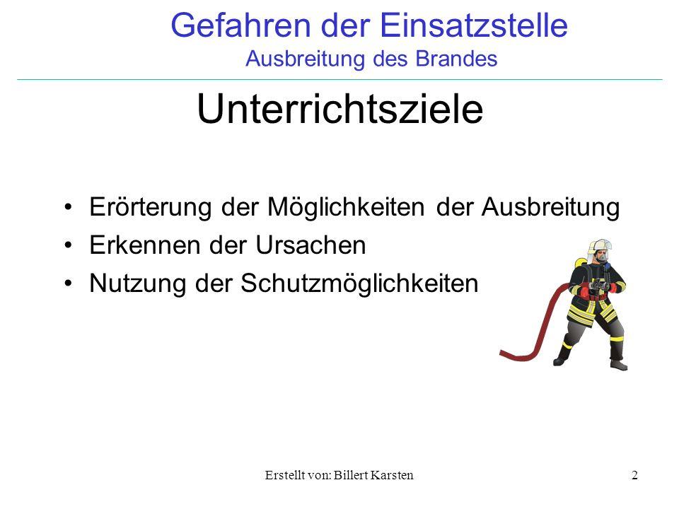 Gefahren der Einsatzstelle Ausbreitung des Brandes Erstellt von: Billert Karsten2 Unterrichtsziele Erörterung der Möglichkeiten der Ausbreitung Erkenn