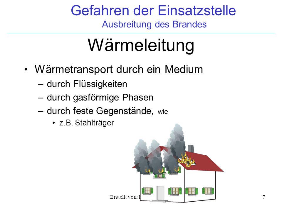 Gefahren der Einsatzstelle Ausbreitung des Brandes Erstellt von: Billert Karsten8 Wärmeströmung (Konvektion) ist nicht an feste materielle Träger gebunden Energie wird durch das Medium transportiert häufig bei Kellerbränden zu beobachten