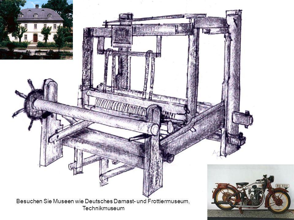 Besuchen Sie Museen wie Deutsches Damast- und Frottiermuseum, Technikmuseum
