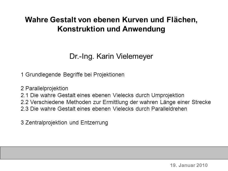 19. Januar 2010 Wahre Gestalt von ebenen Kurven und Flächen, Konstruktion und Anwendung Dr.-Ing. Karin Vielemeyer 1 Grundlegende Begriffe bei Projekti