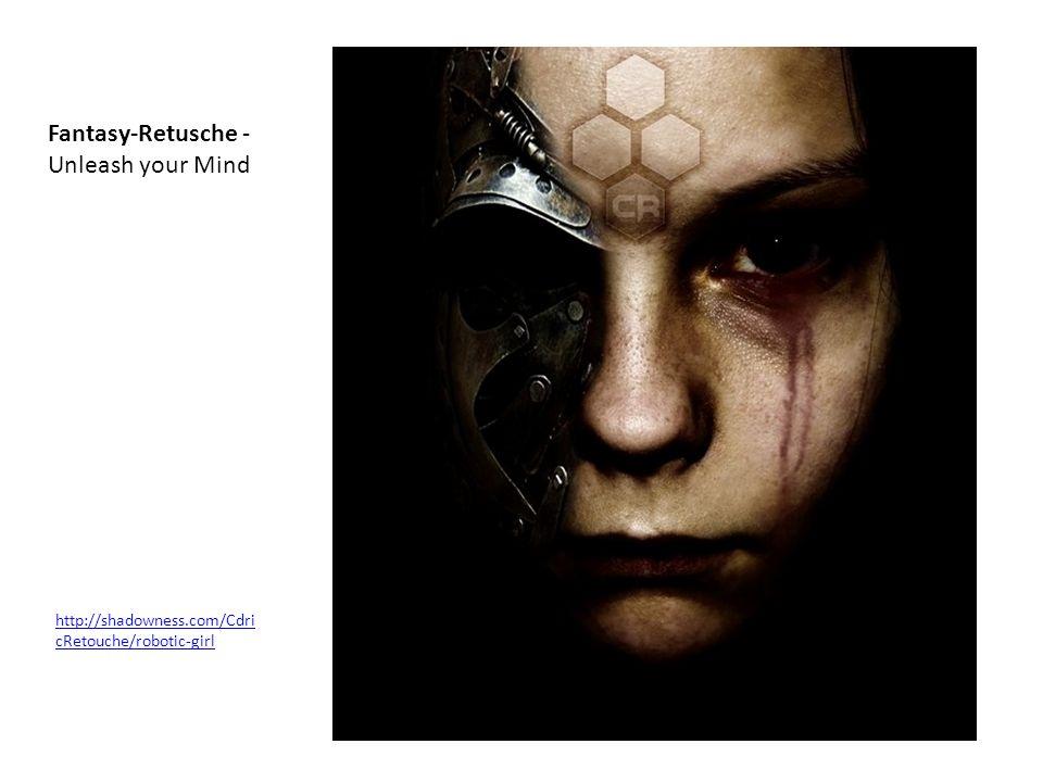 http://shadowness.com/Cdri cRetouche/robotic-girl Fantasy-Retusche - Unleash your Mind