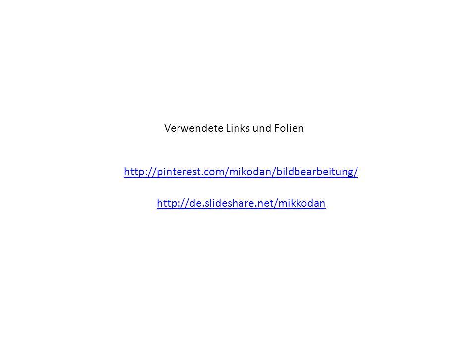 Verwendete Links und Folien http://pinterest.com/mikodan/bildbearbeitung/ http://de.slideshare.net/mikkodan