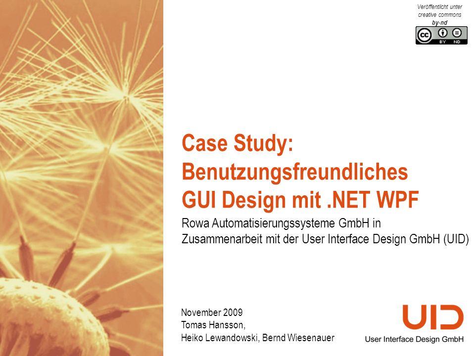 Case Study: Benutzungsfreundliches GUI Design mit.NET WPF Rowa Automatisierungssysteme GmbH in Zusammenarbeit mit der User Interface Design GmbH (UID) November 2009 Tomas Hansson, Heiko Lewandowski, Bernd Wiesenauer Veröffentlicht unter creative commons by-nd