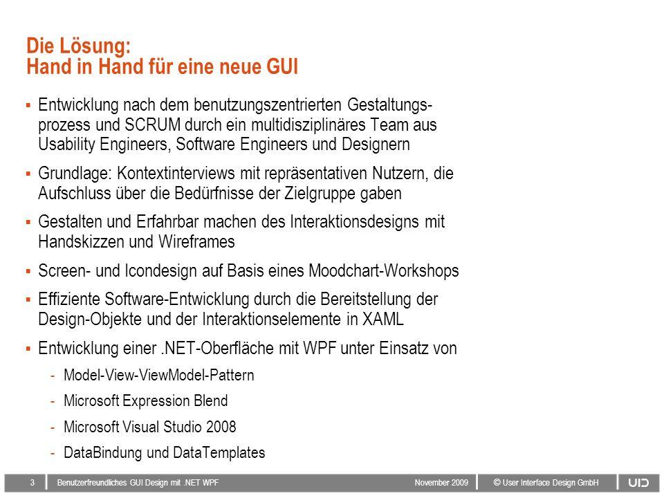 2 © User Interface Design GmbH Benutzerfreundliches GUI Design mit.NET WPF November 2009 Die Aufgabe: Neuimplementierung einer GUI mit WPF Neuimplemen