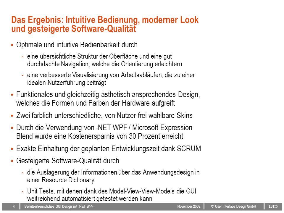 14 © User Interface Design GmbH Benutzerfreundliches GUI Design mit.NET WPF November 2009 Firmenportrait der Rowa Automatisierungssysteme GmbH Mit über 2.750 verkauften Systemen in 20 Ländern ist Rowa Marktführer in Europa für automatisiertes Warenhandling in Apotheken.