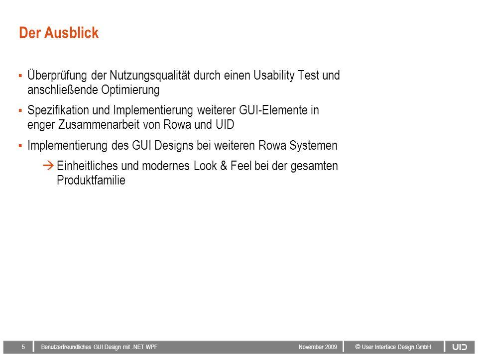 4 © User Interface Design GmbH Benutzerfreundliches GUI Design mit.NET WPF November 2009 Das Ergebnis: Intuitive Bedienung, moderner Look und gesteige