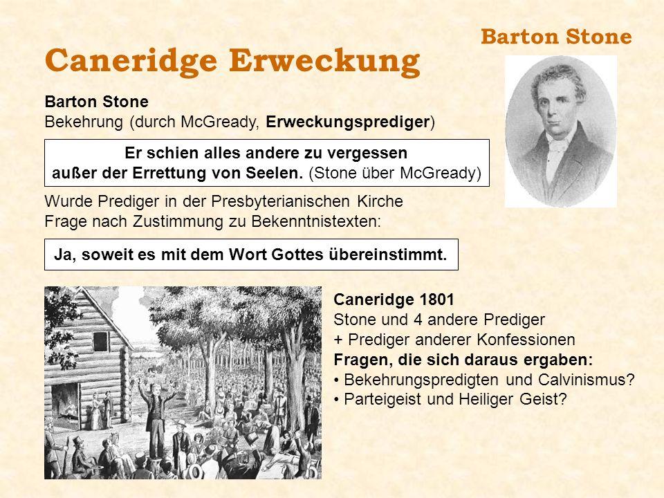 Barton Stone Caneridge Erweckung Barton Stone Bekehrung (durch McGready, Erweckungsprediger) Wurde Prediger in der Presbyterianischen Kirche Frage nac