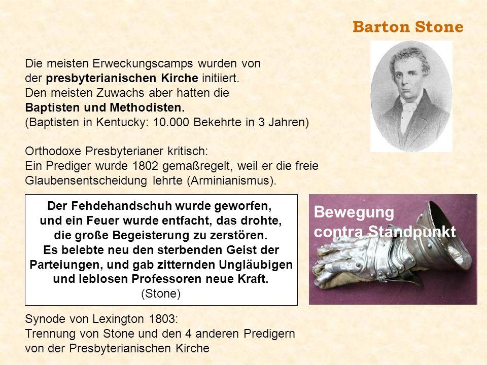 Barton Stone Die meisten Erweckungscamps wurden von der presbyterianischen Kirche initiiert. Den meisten Zuwachs aber hatten die Baptisten und Methodi