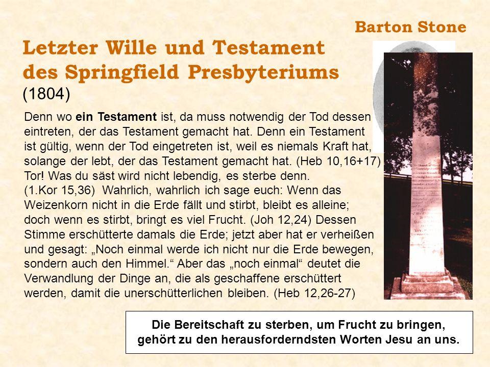 Barton Stone Letzter Wille und Testament des Springfield Presbyteriums (1804) Denn wo ein Testament ist, da muss notwendig der Tod dessen eintreten, d