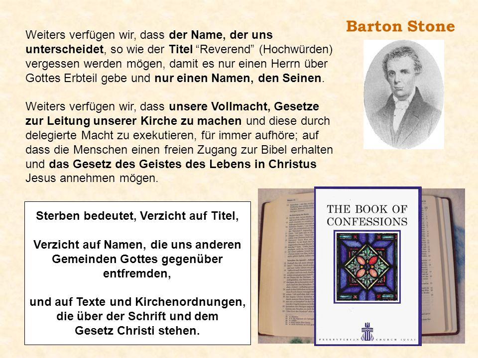 Barton Stone Weiters verfügen wir, dass der Name, der uns unterscheidet, so wie der Titel Reverend (Hochwürden) vergessen werden mögen, damit es nur e