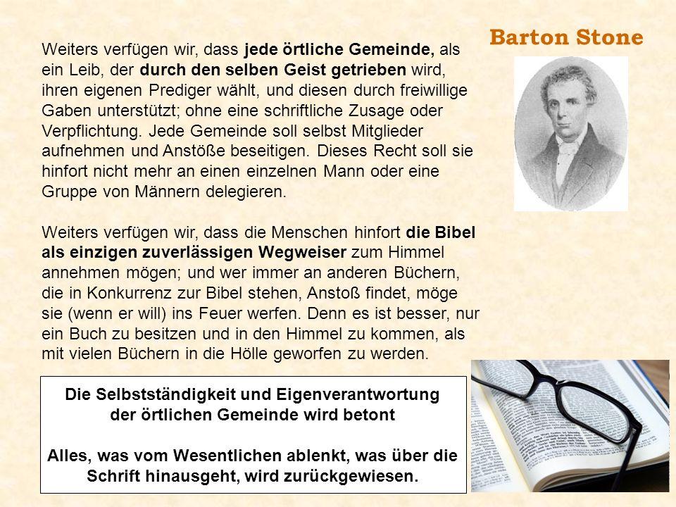 Barton Stone Weiters verfügen wir, dass jede örtliche Gemeinde, als ein Leib, der durch den selben Geist getrieben wird, ihren eigenen Prediger wählt,