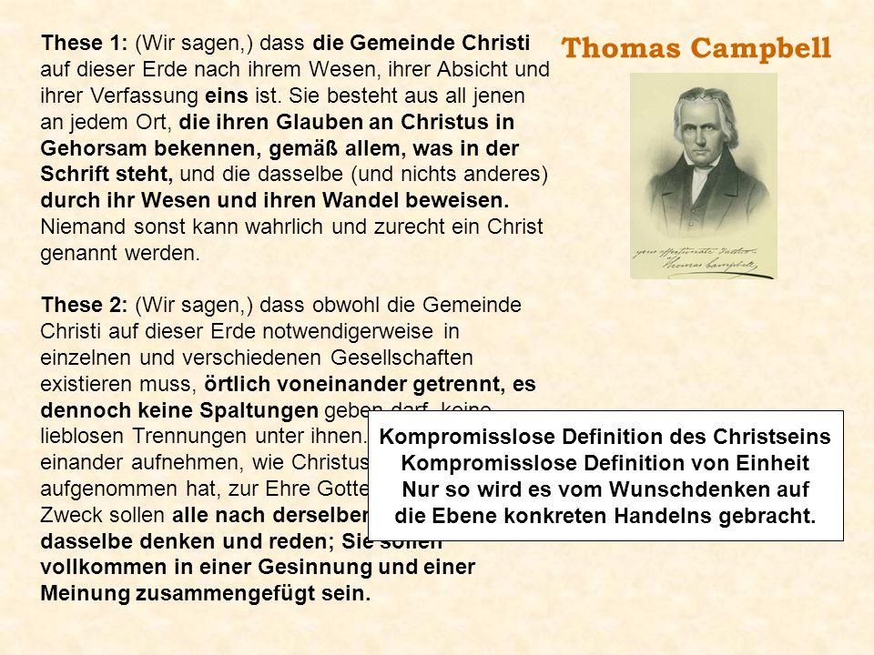 Thomas Campbell These 1: (Wir sagen,) dass die Gemeinde Christi auf dieser Erde nach ihrem Wesen, ihrer Absicht und ihrer Verfassung eins ist. Sie bes