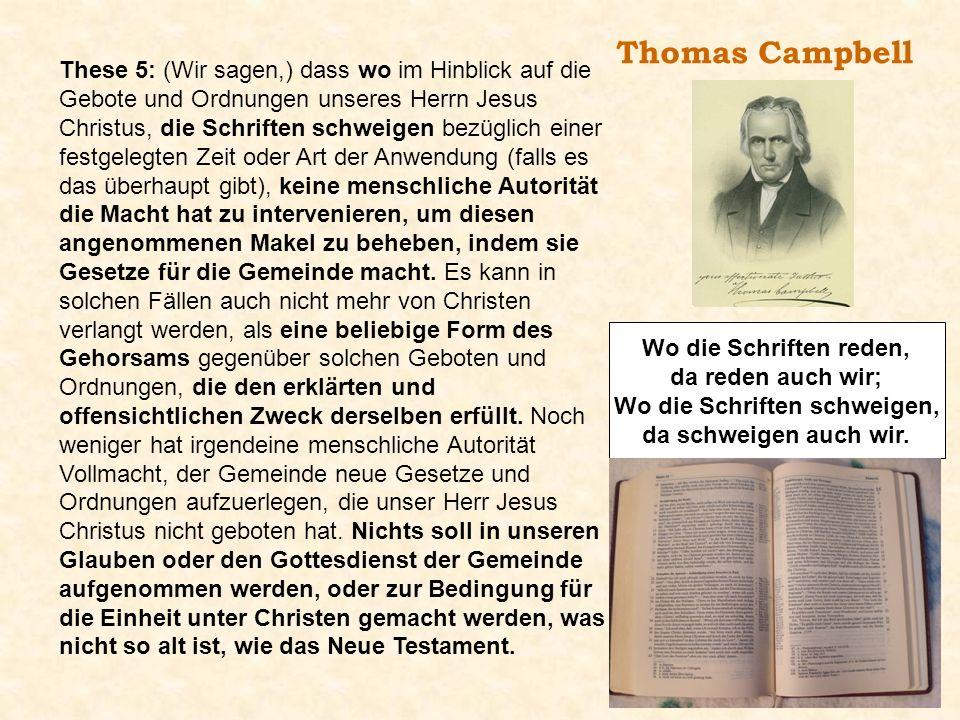 Thomas Campbell These 5: (Wir sagen,) dass wo im Hinblick auf die Gebote und Ordnungen unseres Herrn Jesus Christus, die Schriften schweigen bezüglich