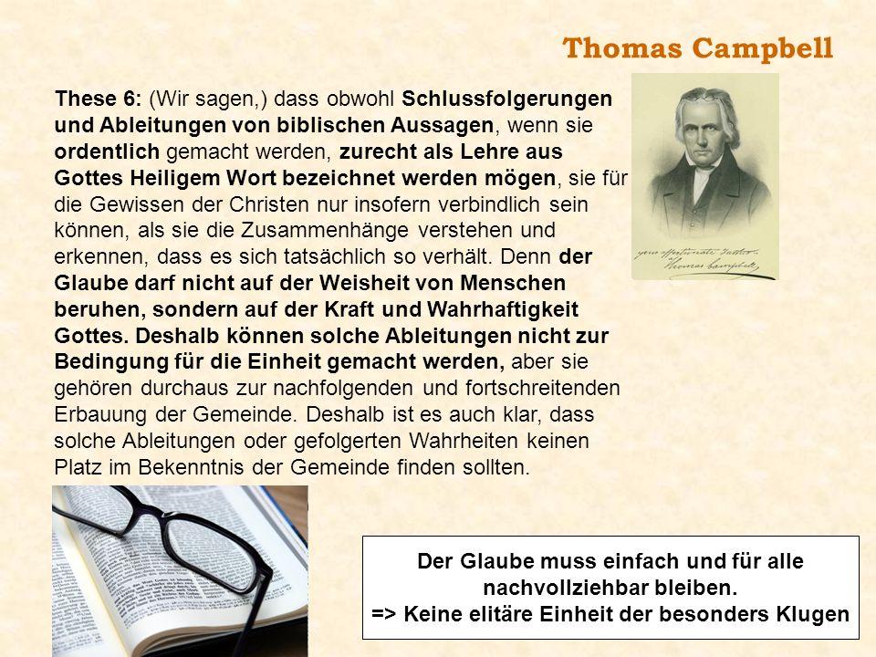 Thomas Campbell These 6: (Wir sagen,) dass obwohl Schlussfolgerungen und Ableitungen von biblischen Aussagen, wenn sie ordentlich gemacht werden, zure