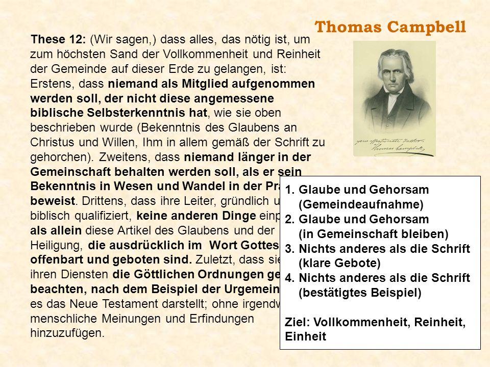 Thomas Campbell These 12: (Wir sagen,) dass alles, das nötig ist, um zum höchsten Sand der Vollkommenheit und Reinheit der Gemeinde auf dieser Erde zu