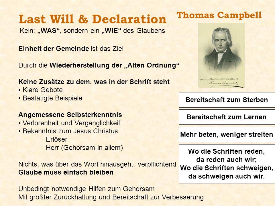 Thomas Campbell Einheit der Gemeinde ist das Ziel Durch die Wiederherstellung der Alten Ordnung Keine Zusätze zu dem, was in der Schrift steht Klare G