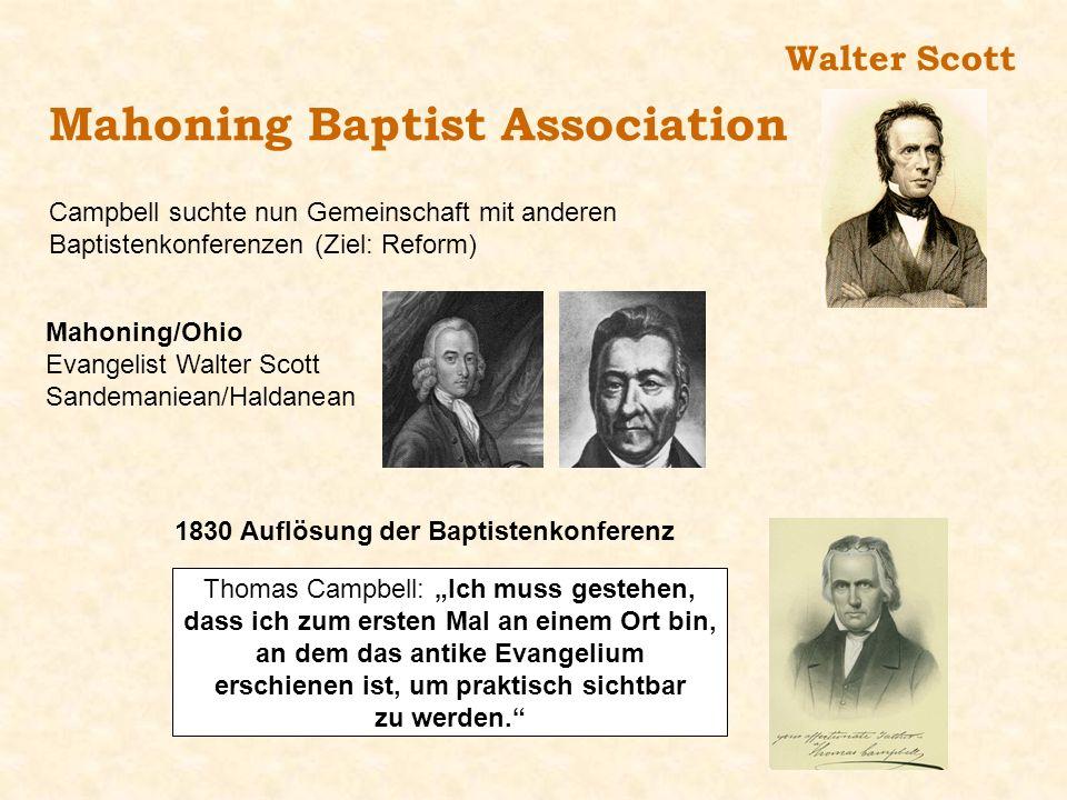 Walter Scott Mahoning Baptist Association Campbell suchte nun Gemeinschaft mit anderen Baptistenkonferenzen (Ziel: Reform) Mahoning/Ohio Evangelist Wa