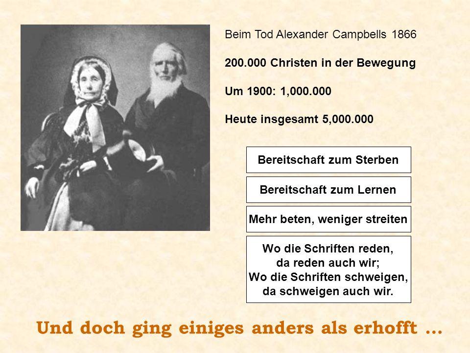 Beim Tod Alexander Campbells 1866 200.000 Christen in der Bewegung Um 1900: 1,000.000 Heute insgesamt 5,000.000 Wo die Schriften reden, da reden auch